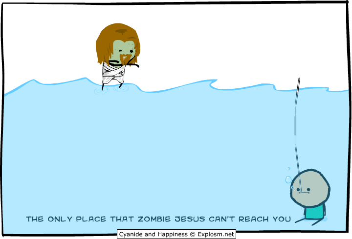 The only place that zombie Jesus can't reach you