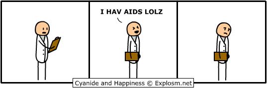 I HAV AIDS LOLZ